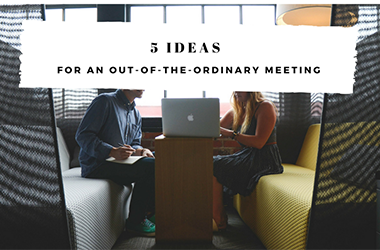 5 ideas for an out-of-the-ordinary meeting