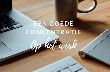 een goede concentratie op het werk