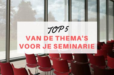 Top 5 van de thema's voor je seminarie