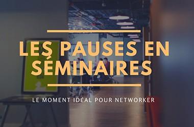 Les pauses en séminaires : le moment idéal pour networker