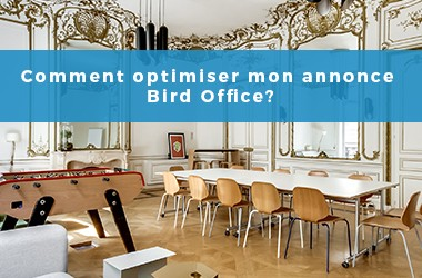 Comment optimiser mon annonce Bird Office?