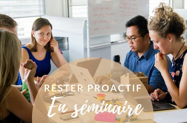 Comment rester proactif en séminaire