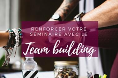 Renforcez votre séminaire d'entreprise avec le team building