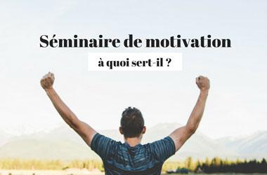 Séminaire de motivation : à quoi sert-il?