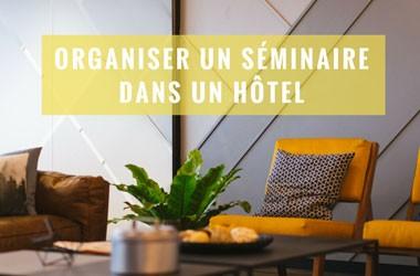 Organiser un séminaire dans un hôtel pour faciliter l'hébergement