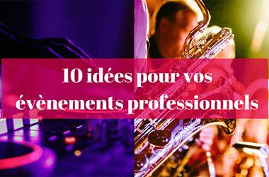 10 idées pour vos évènements professionnels