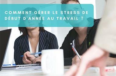 Gérer le stress de début d'année au travail