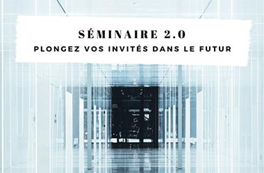 Séminaire 2.0 plongez vos invités dans le futur !