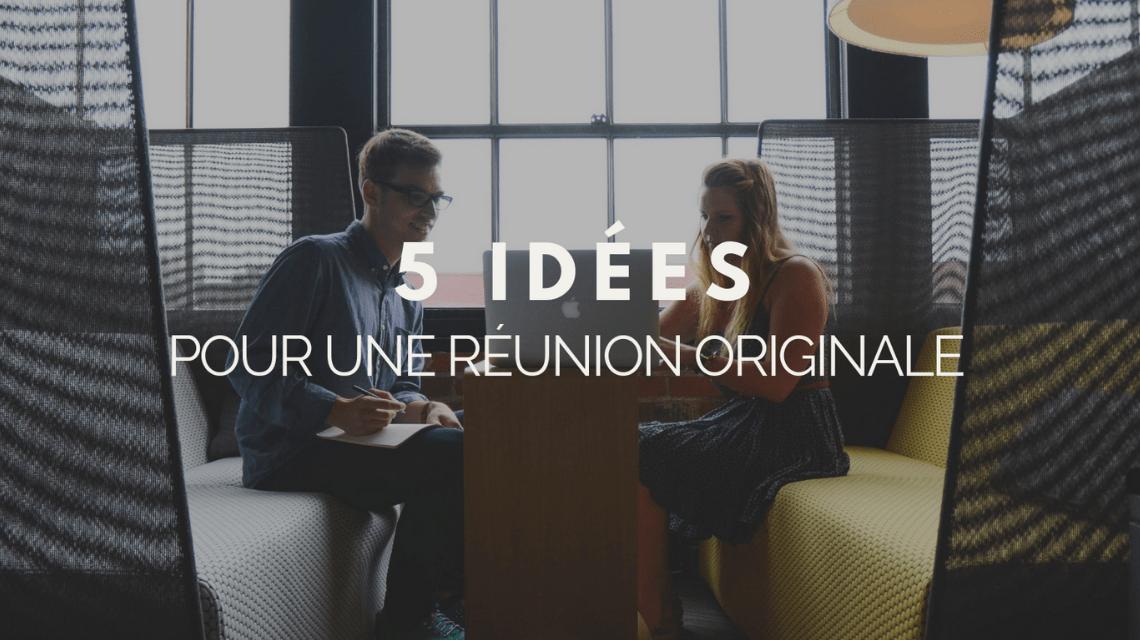 5 idées pour une réunion originale