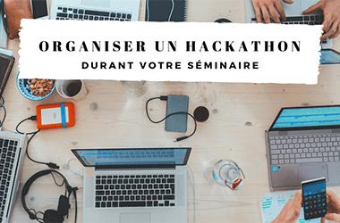 Organiser un hackathon durant votre séminaire!