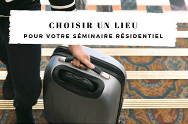 Choisir le lieu de votre séminaire résidentiel