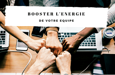 Booster l'énergie de votre équipe