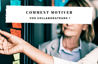 Comment motiver vos collaborateurs ?