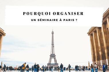 Pourquoi organiser un séminaire à Paris?