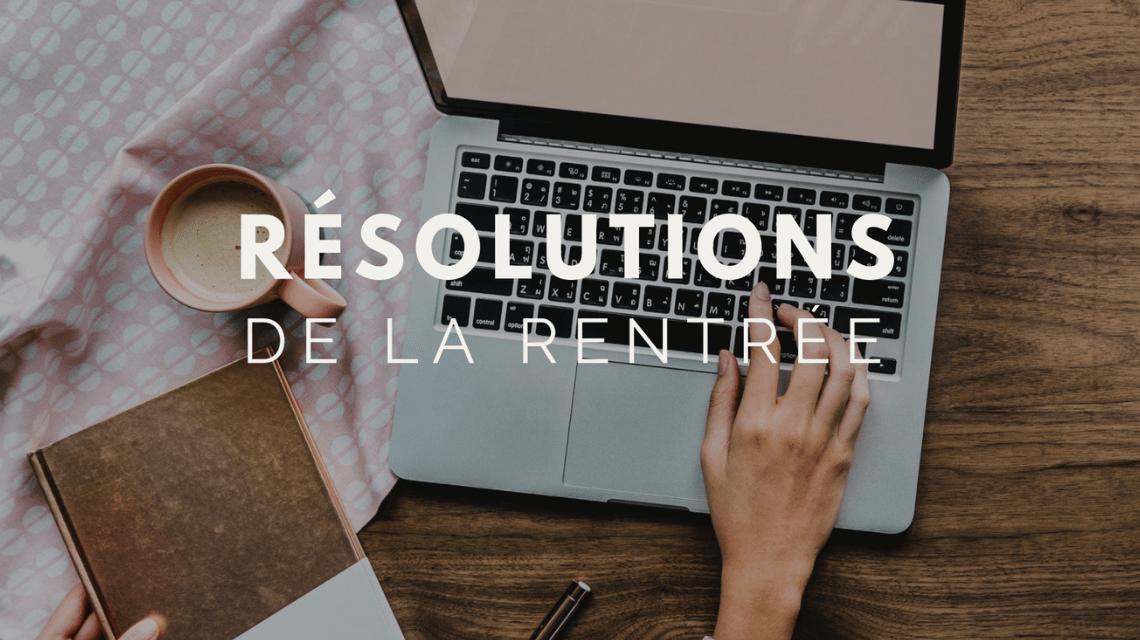 Rentrée 2018 : Quelles résolutions prendre ?