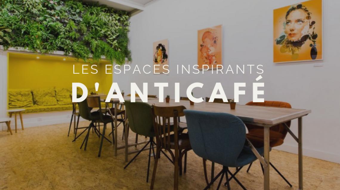 Les espaces inspirants d'Anticafé