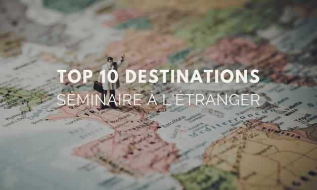 Séminaire à l'étranger : Top 10 des destinations