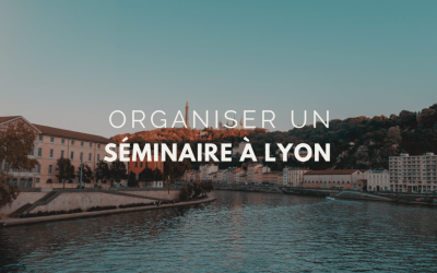 Séminaire Lyon : Les avantages d'organiser un séminaire à Lyon