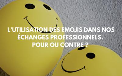 L'utilisation des emojis dans nos échanges professionnels. Pour ou contre ?