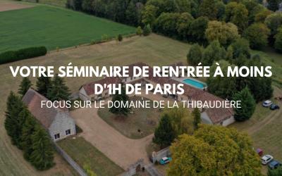 Votre séminaire de rentrée à moins d'1H de Paris : Focus sur le Domaine de La Thibaudière