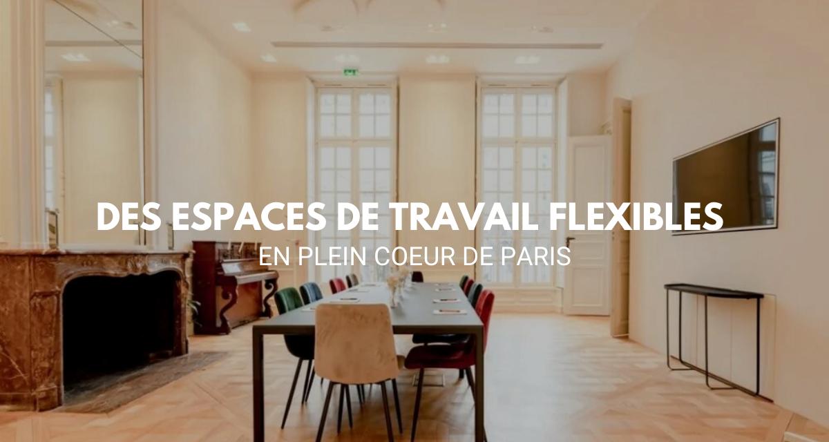 Des espaces de travail flexibles en plein cœur de Paris