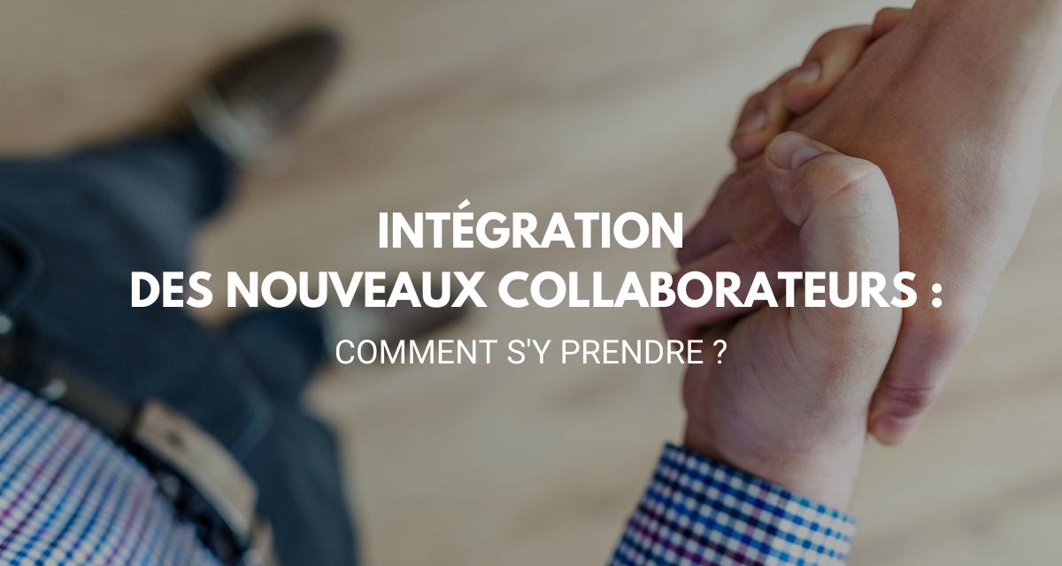 Intégration des nouveaux collaborateurs : comment s'y prendre ?