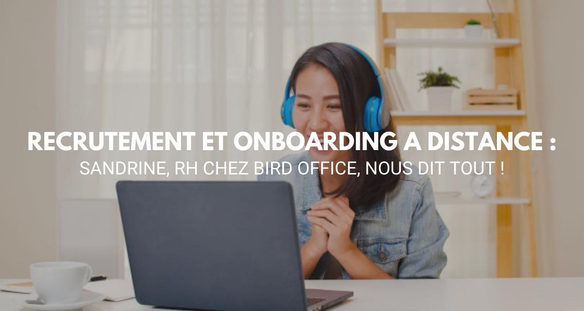 [ Interview ] Recrutement & Onboarding à distance : Sandrine, RH chez bird office, nous dit tout !