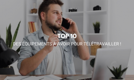 Top 10 des équipements à avoir pour télétravailler !