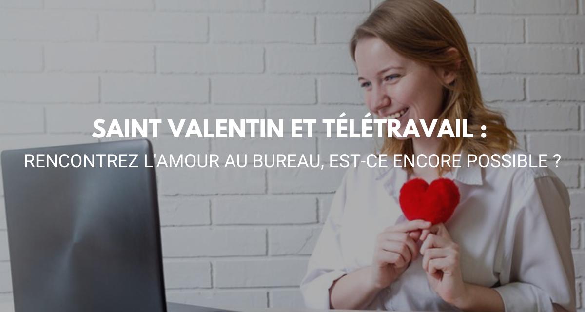 La Saint Valentin et Télétravail : rencontrez l'amour au travail à distance est-ce encore possible ?
