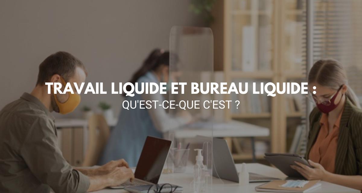 Qu'est ce que le bureau liquide ou le travail liquide ?