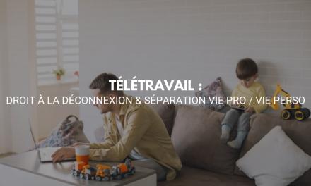 Télétravail : Droit à la déconnexion & Séparation vie pro / vie perso