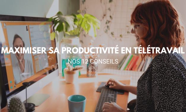 12 conseils pour maximiser sa productivité en télétravail