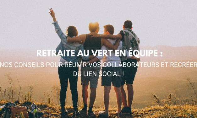 Pourquoi faire une retraite au vert en équipe ? Nos conseils pour réunir vos collaborateurs et recréer du lien social !