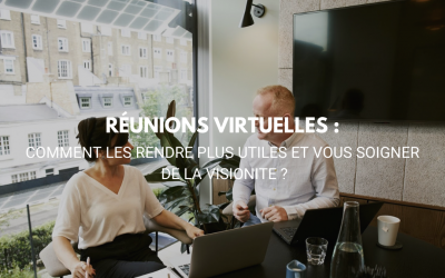 Comment rendre vos réunions virtuelles plus utiles et vous soigner de la visionite ?