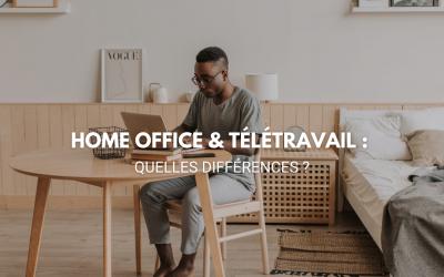 Home Office & Télétravail :  quelles différences ?