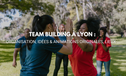 team building à Lyon : Organisation, idées & animations originales, lieux …
