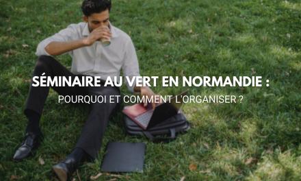 Séminaire au vert en Normandie : pourquoi et comment l'organiser ?