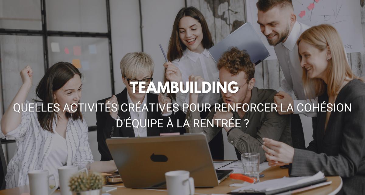 Team Building : quelles activités créatives pour renforcer la cohésion d'équipe à la rentrée ?
