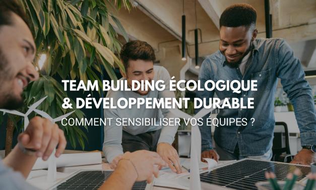 Team building écologique & développement durable : comment sensibiliser vos Équipes ?