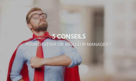 5 conseils pour devenir un meilleur manager