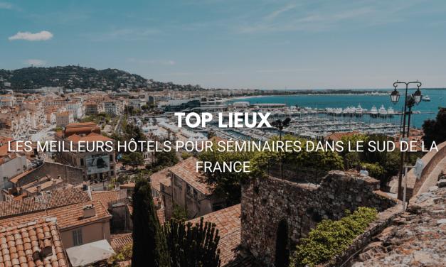 TOP 7 : LES MEILLEURS HÔTELS POUR UN SEMINAIRE RÉUSSI DANS LE SUD-EST DE LA FRANCE